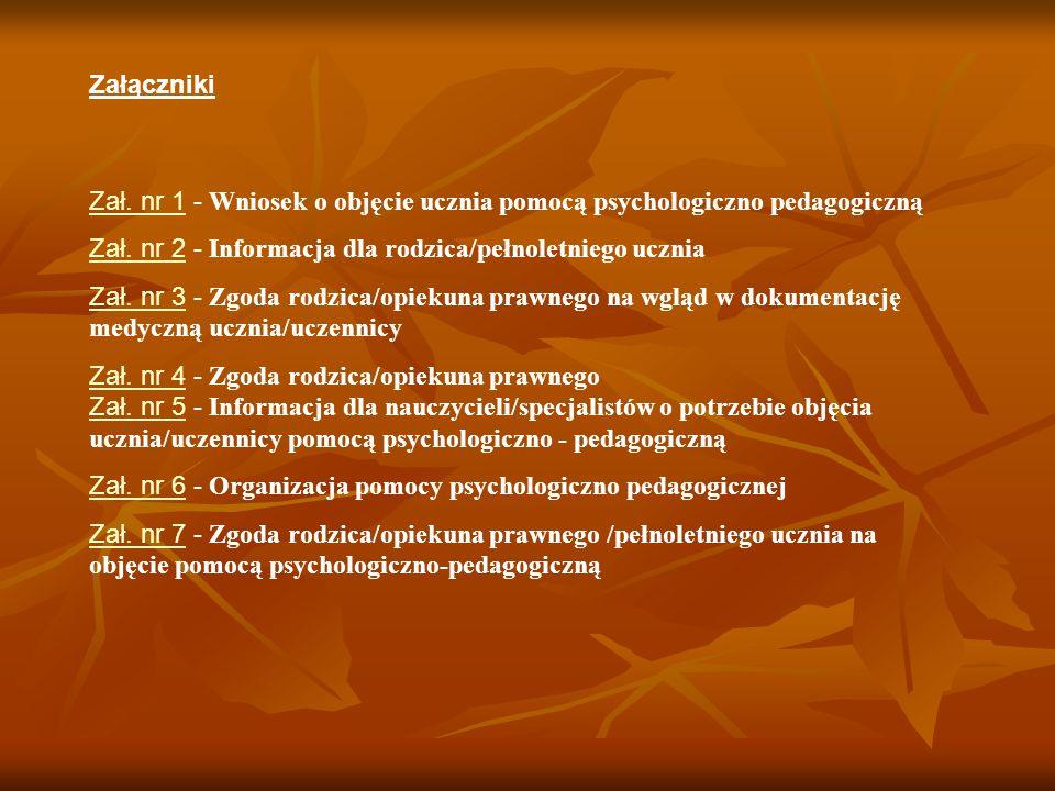 Załączniki Zał. nr 1Zał. nr 1 - Wniosek o objęcie ucznia pomocą psychologiczno pedagogiczną Zał. nr 2Zał. nr 2 - Informacja dla rodzica/pełnoletniego