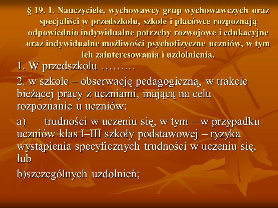 § 19. 1. Nauczyciele, wychowawcy grup wychowawczych oraz specjaliści w przedszkolu, szkole i placówce rozpoznają odpowiednio indywidualne potrzeby roz