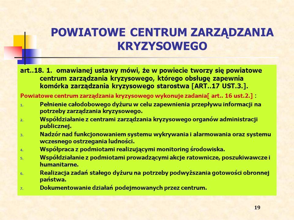 POWIATOWE CENTRUM ZARZĄDZANIA KRYZYSOWEGO art..18. 1. omawianej ustawy mówi, że w powiecie tworzy się powiatowe centrum zarządzania kryzysowego, które