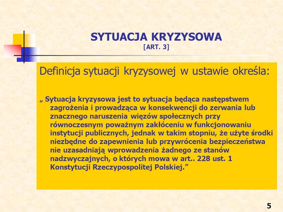 SYTUACJA KRYZYSOWA [ART. 3] Definicja sytuacji kryzysowej w ustawie określa: Sytuacja kryzysowa jest to sytuacja będąca następstwem zagrożenia i prowa