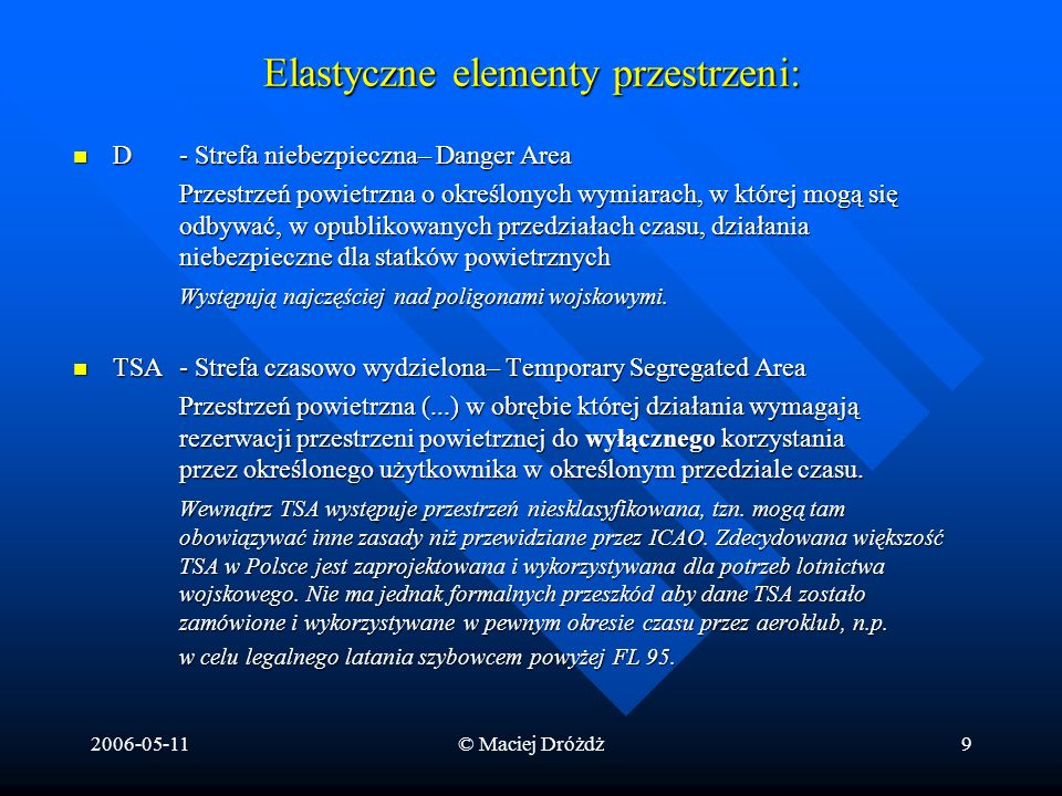 2006-05-11© Maciej Dróżdż9 Elastyczne elementy przestrzeni: D - Strefa niebezpieczna– Danger Area D - Strefa niebezpieczna– Danger Area Przestrzeń pow