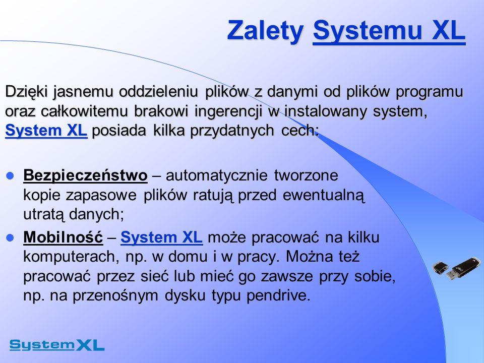 Zalety Systemu XL Bezpieczeństwo – automatycznie tworzone kopie zapasowe plików ratują przed ewentualną utratą danych; System XL Mobilność – System XL