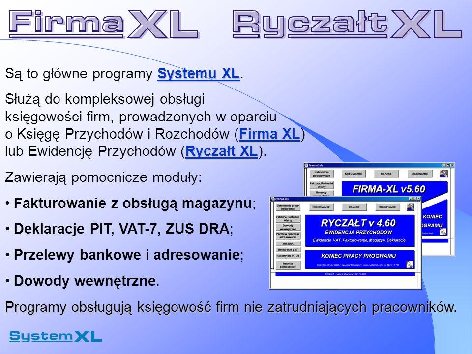 Systemu XL Są to główne programy Systemu XL. Firma XL Ryczałt XL Służą do kompleksowej obsługi księgowości firm, prowadzonych w oparciu o Księgę Przyc