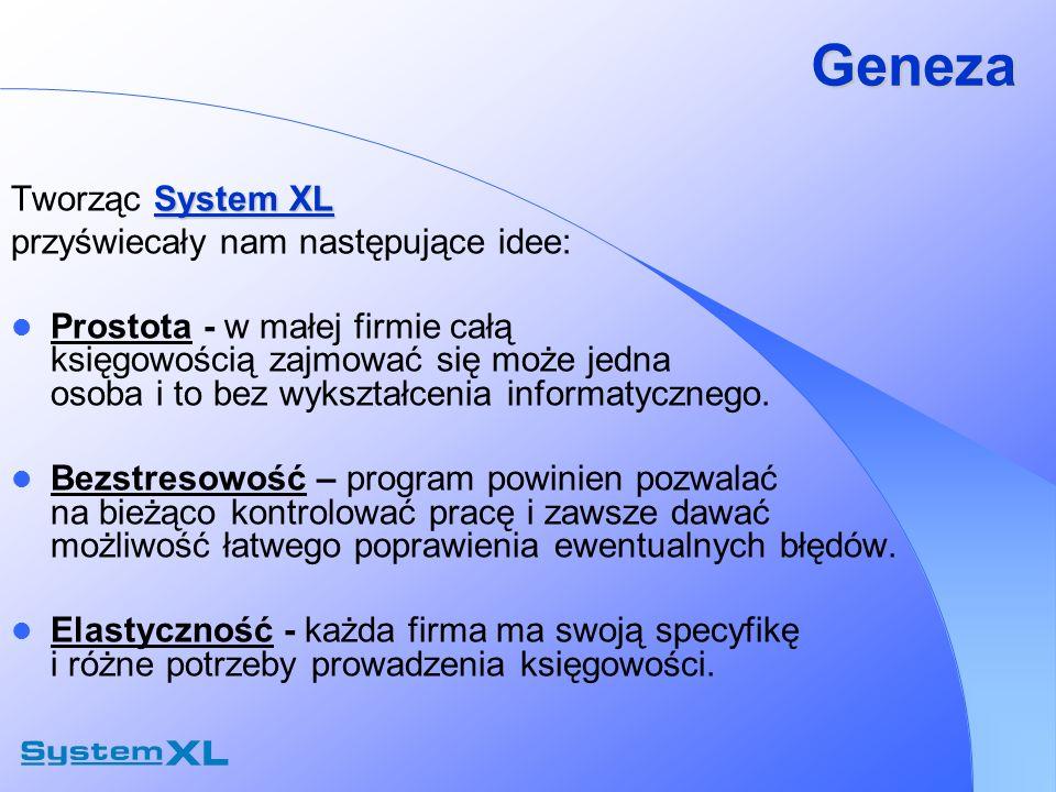 Geneza System XL Tworząc System XL przyświecały nam następujące idee: Prostota - w małej firmie całą księgowością zajmować się może jedna osoba i to b