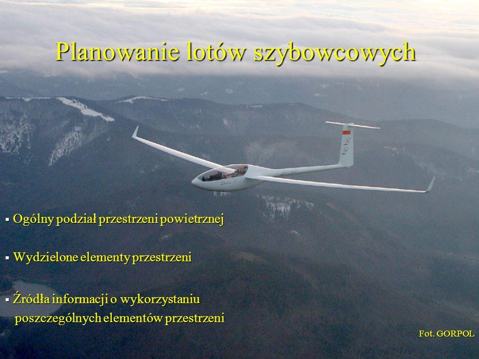Planowanie lotów szybowcowych Ogólny podział przestrzeni powietrznej Ogólny podział przestrzeni powietrznej Wydzielone elementy przestrzeni Wydzielone