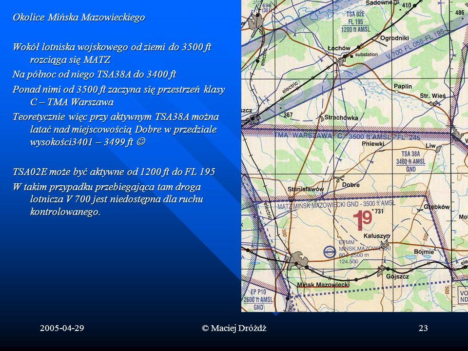 2005-04-29© Maciej Dróżdż23 Okolice Mińska Mazowieckiego Wokół lotniska wojskowego od ziemi do 3500 ft rozciąga się MATZ Na północ od niego TSA38A do