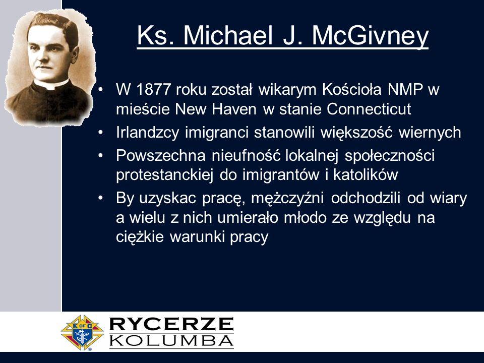 Ks. Michael J. McGivney W 1877 roku został wikarym Kościoła NMP w mieście New Haven w stanie Connecticut Irlandzcy imigranci stanowili większość wiern
