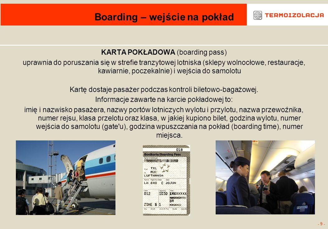 - 9 - Boarding – wejście na pokład KARTA POKŁADOWA (boarding pass) uprawnia do poruszania się w strefie tranzytowej lotniska (sklepy wolnocłowe, resta