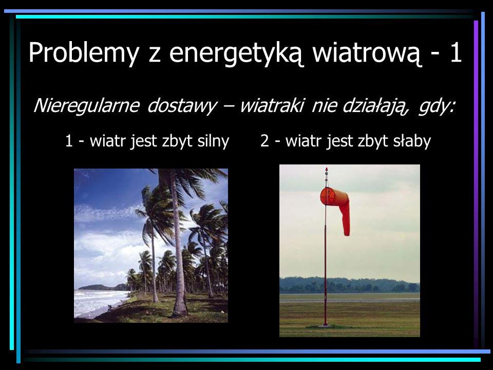Problemy z energetyką wiatrową - 1 Nieregularne dostawy – wiatraki nie działają, gdy: 1 - wiatr jest zbyt silny 2 - wiatr jest zbyt słaby