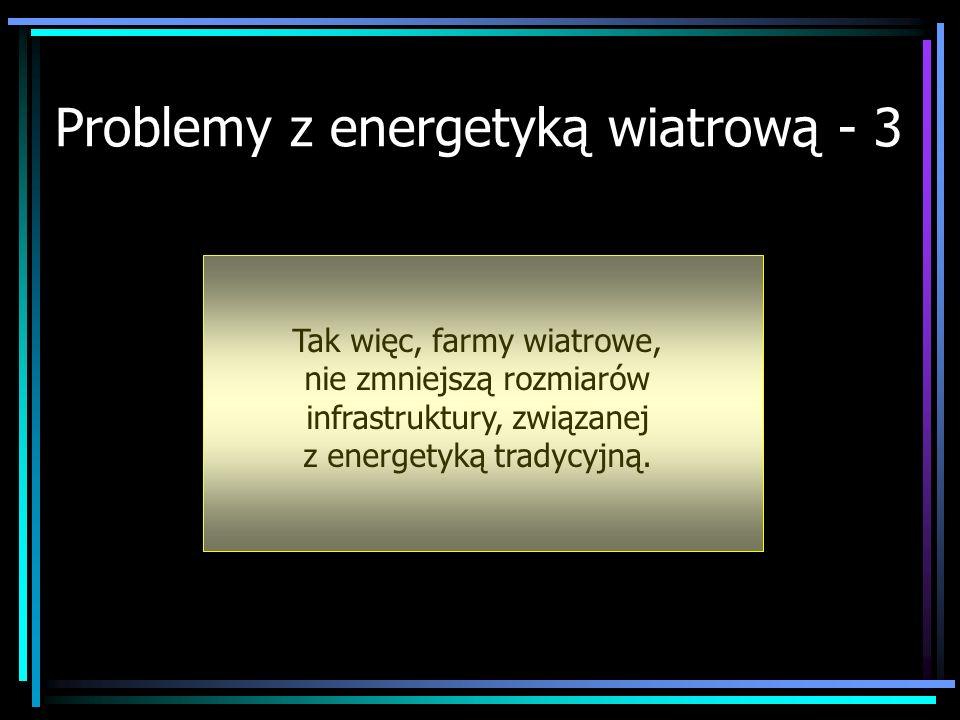 Problemy z energetyką wiatrową - 3 Tak więc, farmy wiatrowe, nie zmniejszą rozmiarów infrastruktury, związanej z energetyką tradycyjną.