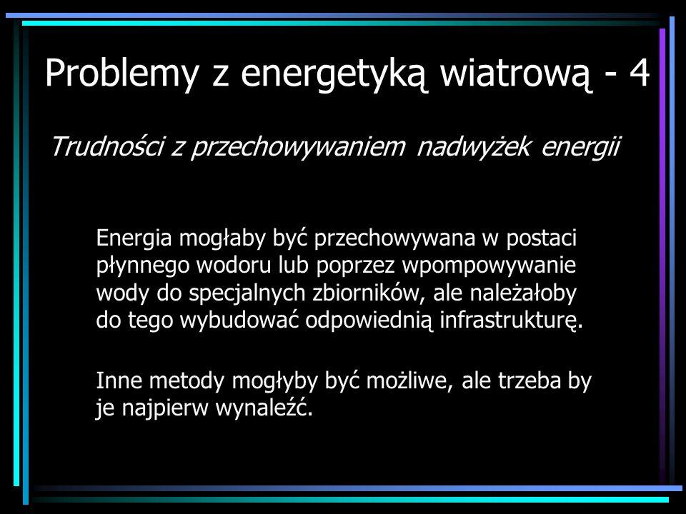 Problemy z energetyką wiatrową - 4 Trudności z przechowywaniem nadwyżek energii Energia mogłaby być przechowywana w postaci płynnego wodoru lub poprze