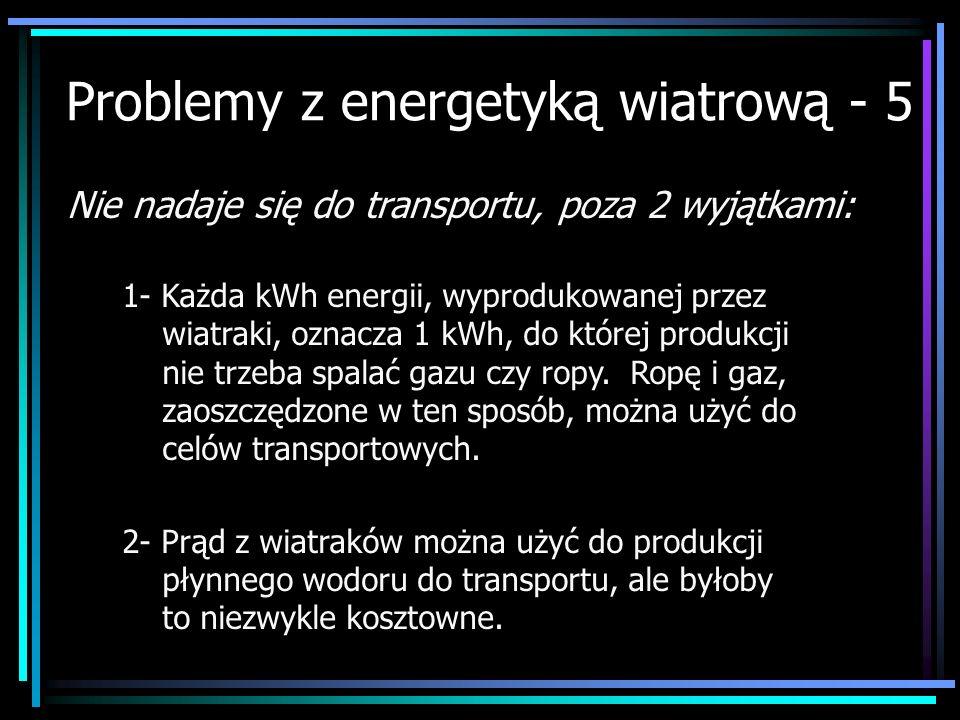 Problemy z energetyką wiatrową - 5 Nie nadaje się do transportu, poza 2 wyjątkami: 1- Każda kWh energii, wyprodukowanej przez wiatraki, oznacza 1 kWh,