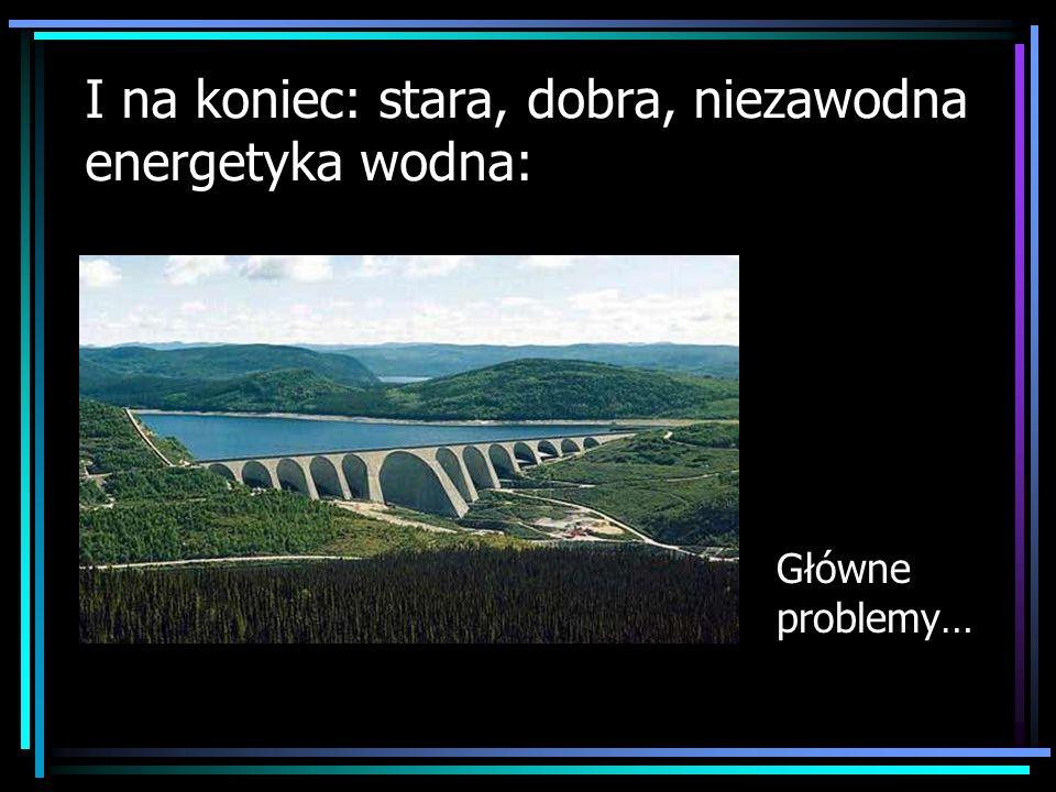 I na koniec: stara, dobra, niezawodna energetyka wodna: Główne problemy…