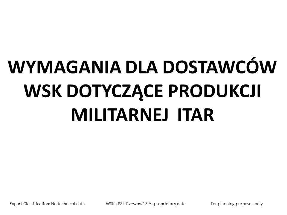 WYMAGANIA DLA DOSTAWCÓW WSK DOTYCZĄCE PRODUKCJI MILITARNEJ ITAR Export Classification: No technical data WSK PZL-Rzeszów S.A. proprietary data For pla