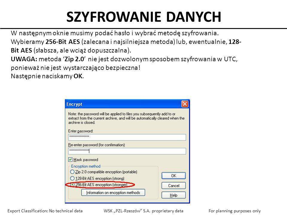 SZYFROWANIE DANYCH W następnym oknie musimy podać hasło i wybrać metodę szyfrowania. Wybieramy 256-Bit AES (zalecana i najsilniejsza metoda) lub, ewen