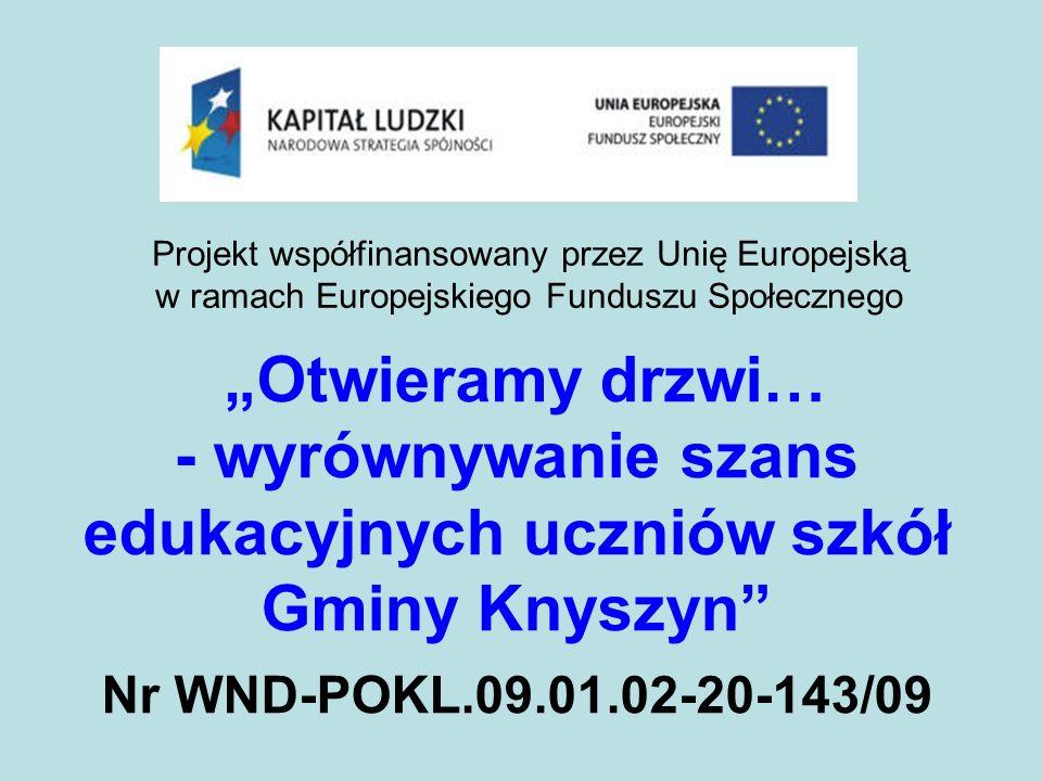 Otwieramy drzwi… - wyrównywanie szans edukacyjnych uczniów szkół Gminy Knyszyn Nr WND-POKL.09.01.02-20-143/09 Projekt współfinansowany przez Unię Euro