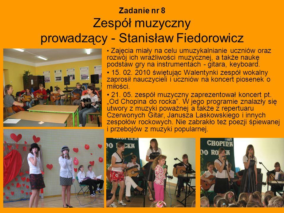 Zadanie nr 8 Zespół muzyczny prowadzący - Stanisław Fiedorowicz Zajęcia miały na celu umuzykalnianie uczniów oraz rozwój ich wrażliwości muzycznej, a