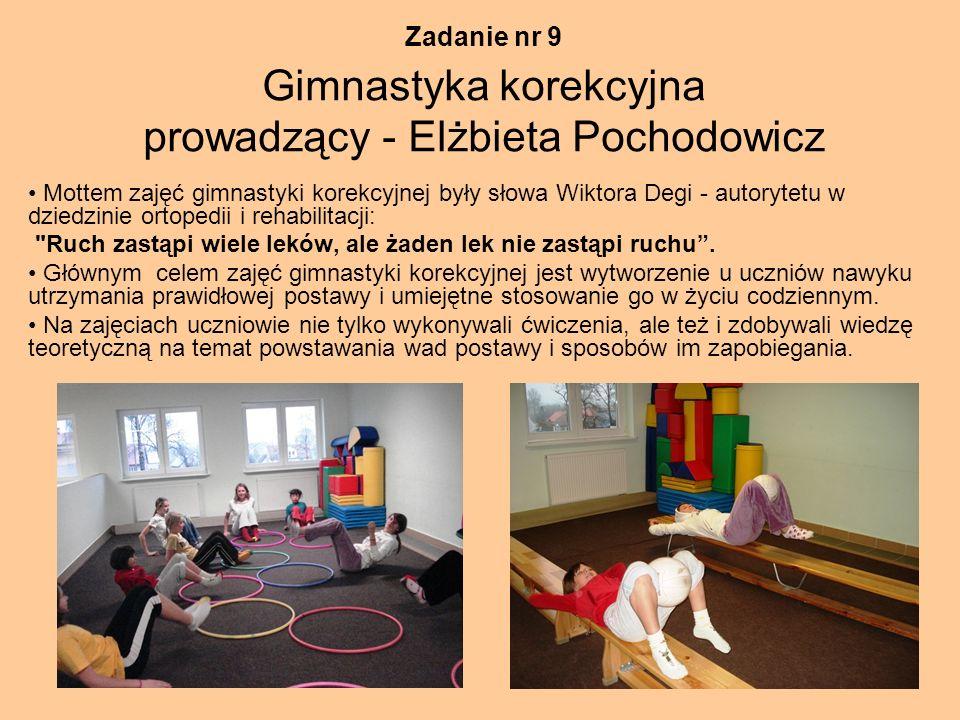 Zadanie nr 9 Gimnastyka korekcyjna prowadzący - Elżbieta Pochodowicz Mottem zajęć gimnastyki korekcyjnej były słowa Wiktora Degi - autorytetu w dziedz