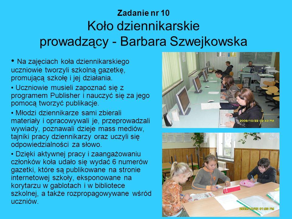 Zadanie nr 10 Koło dziennikarskie prowadzący - Barbara Szwejkowska Na zajęciach koła dziennikarskiego uczniowie tworzyli szkolną gazetkę, promującą sz