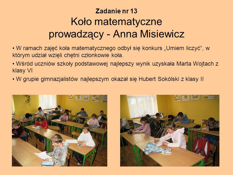 Zadanie nr 13 Koło matematyczne prowadzący - Anna Misiewicz W ramach zajęć koła matematycznego odbył się konkurs Umiem liczyć, w którym udział wzięli