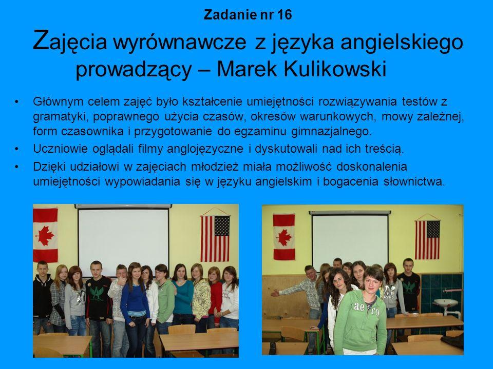 Zadanie nr 16 Z ajęcia wyrównawcze z języka angielskiego prowadzący – Marek Kulikowski Głównym celem zajęć było kształcenie umiejętności rozwiązywania
