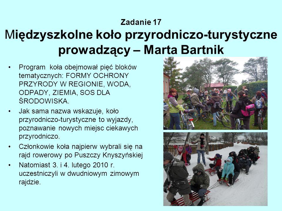 Zadanie 17 Międzyszkolne koło przyrodniczo-turystyczne prowadzący – Marta Bartnik Program koła obejmował pięć bloków tematycznych: FORMY OCHRONY PRZYR