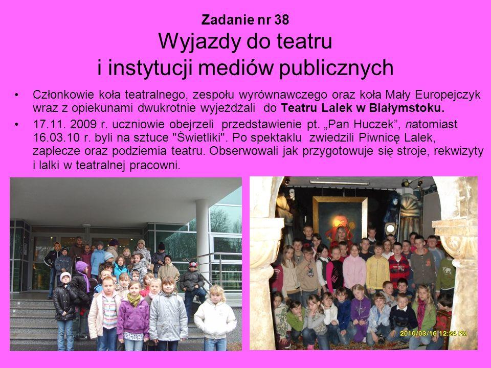 Zadanie nr 38 Wyjazdy do teatru i instytucji mediów publicznych Członkowie koła teatralnego, zespołu wyrównawczego oraz koła Mały Europejczyk wraz z o