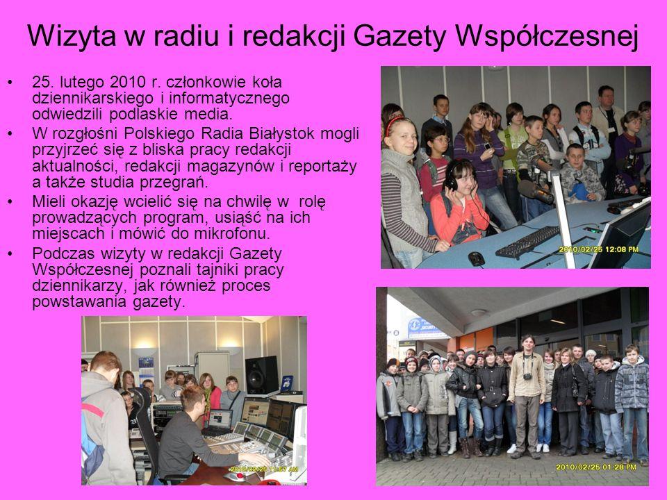 Wizyta w radiu i redakcji Gazety Współczesnej 25. lutego 2010 r. członkowie koła dziennikarskiego i informatycznego odwiedzili podlaskie media. W rozg