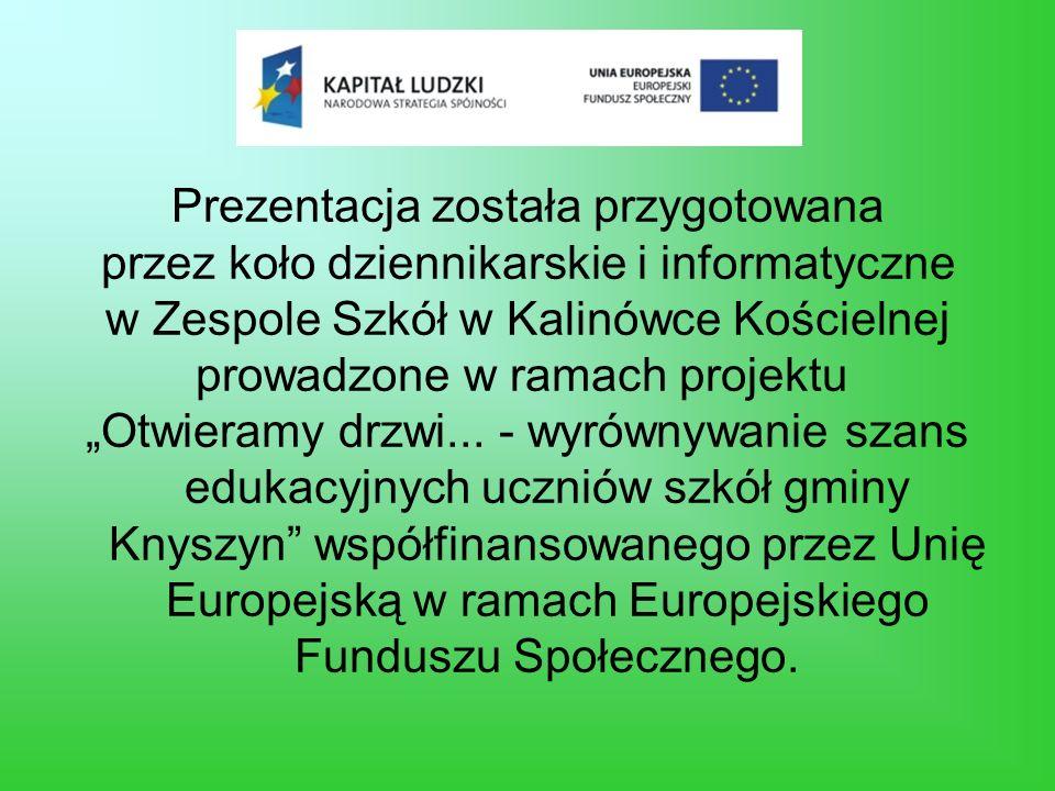 Prezentacja została przygotowana przez koło dziennikarskie i informatyczne w Zespole Szkół w Kalinówce Kościelnej prowadzone w ramach projektu Otwiera