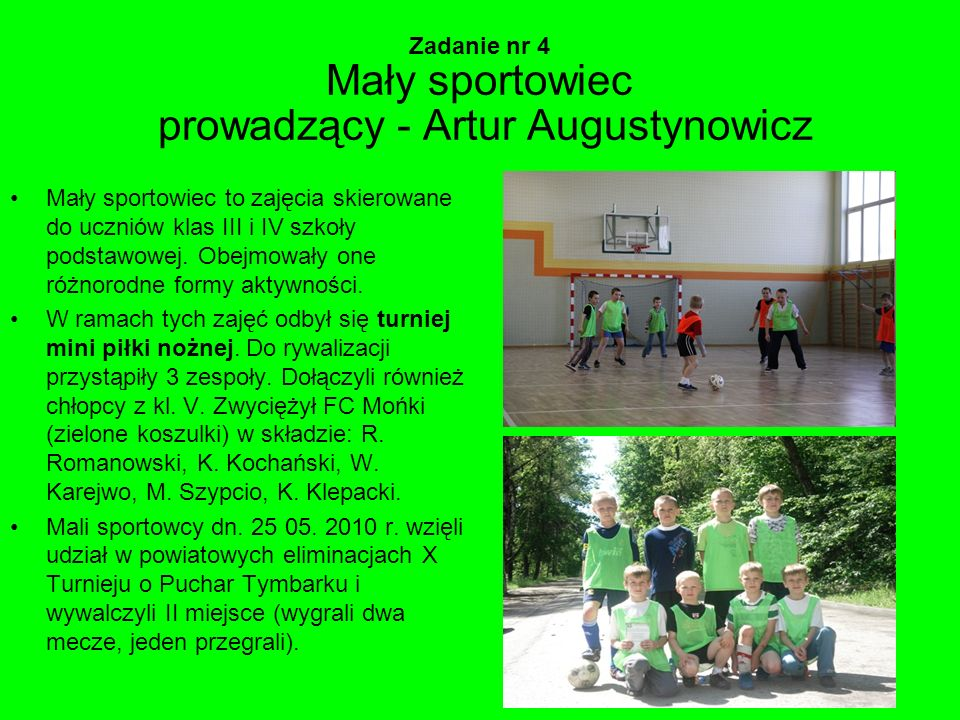 Zadanie nr 4 Mały sportowiec prowadzący - Artur Augustynowicz Mały sportowiec to zajęcia skierowane do uczniów klas III i IV szkoły podstawowej. Obejm