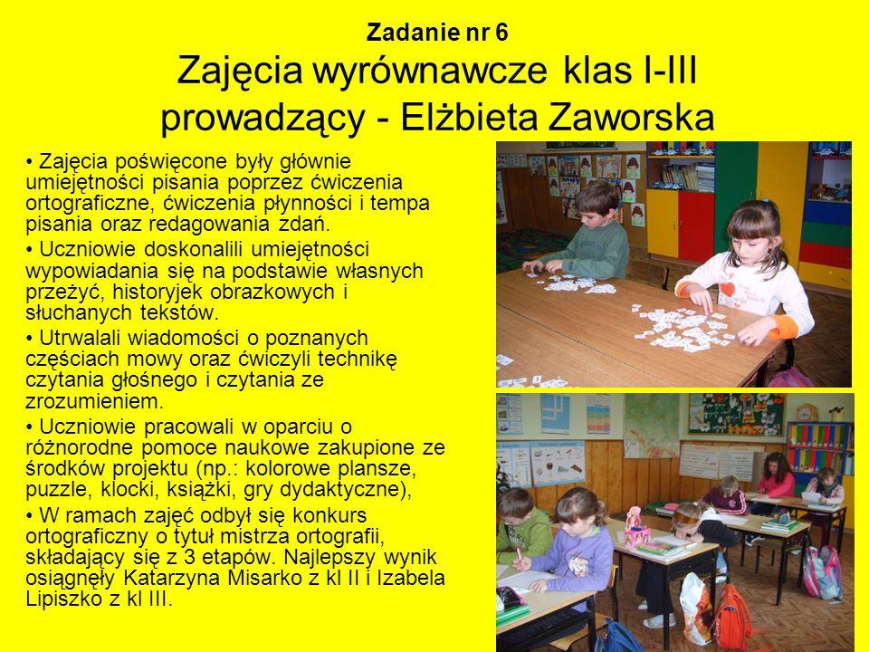 Zadanie nr 6 Zajęcia wyrównawcze klas I-III prowadzący - Elżbieta Zaworska Zajęcia poświęcone były głównie umiejętności pisania poprzez ćwiczenia orto