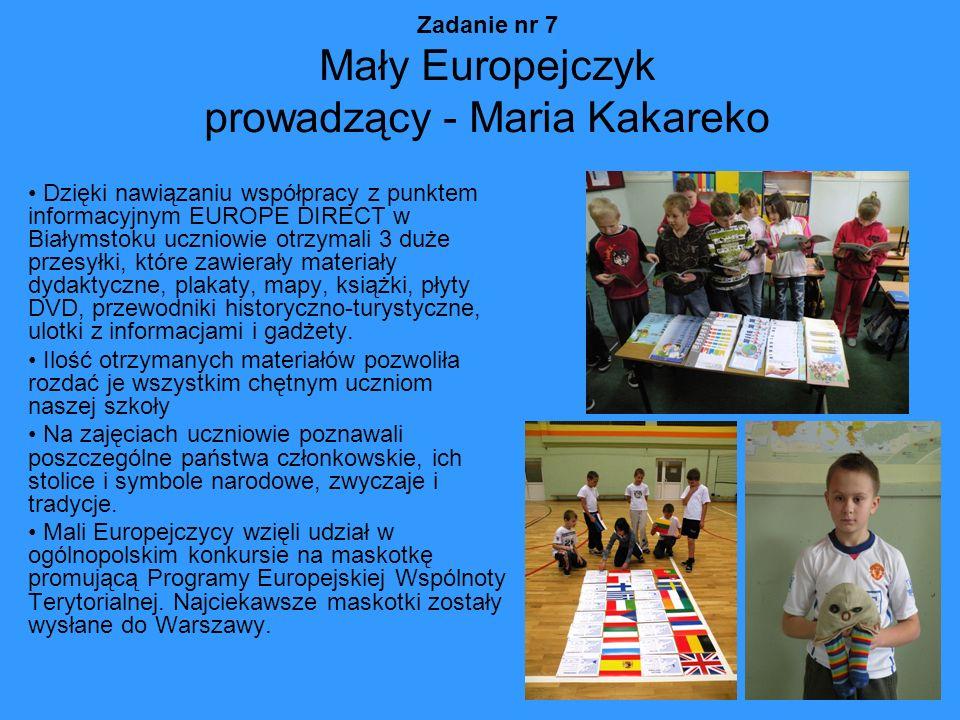 Zadanie nr 7 Mały Europejczyk prowadzący - Maria Kakareko Dzięki nawiązaniu współpracy z punktem informacyjnym EUROPE DIRECT w Białymstoku uczniowie o