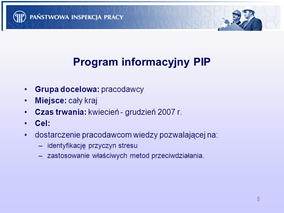 5 Program informacyjny PIP Grupa docelowa: pracodawcy Miejsce: cały kraj Czas trwania: kwiecień - grudzień 2007 r. Cel: dostarczenie pracodawcom wiedz