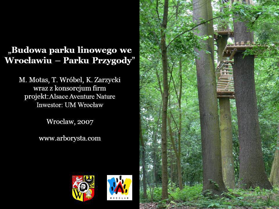 Budowa parku linowego we Wrocławiu – Parku Przygody M. Motas, T. Wróbel, K. Zarzycki wraz z konsorcjum firm projekt: Alsace Aventure Nature Inwestor: