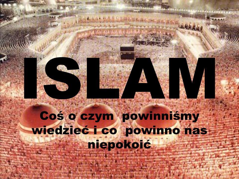 ISLAM Coś o czym powinniśmy wiedzieć i co powinno nas niepokoić