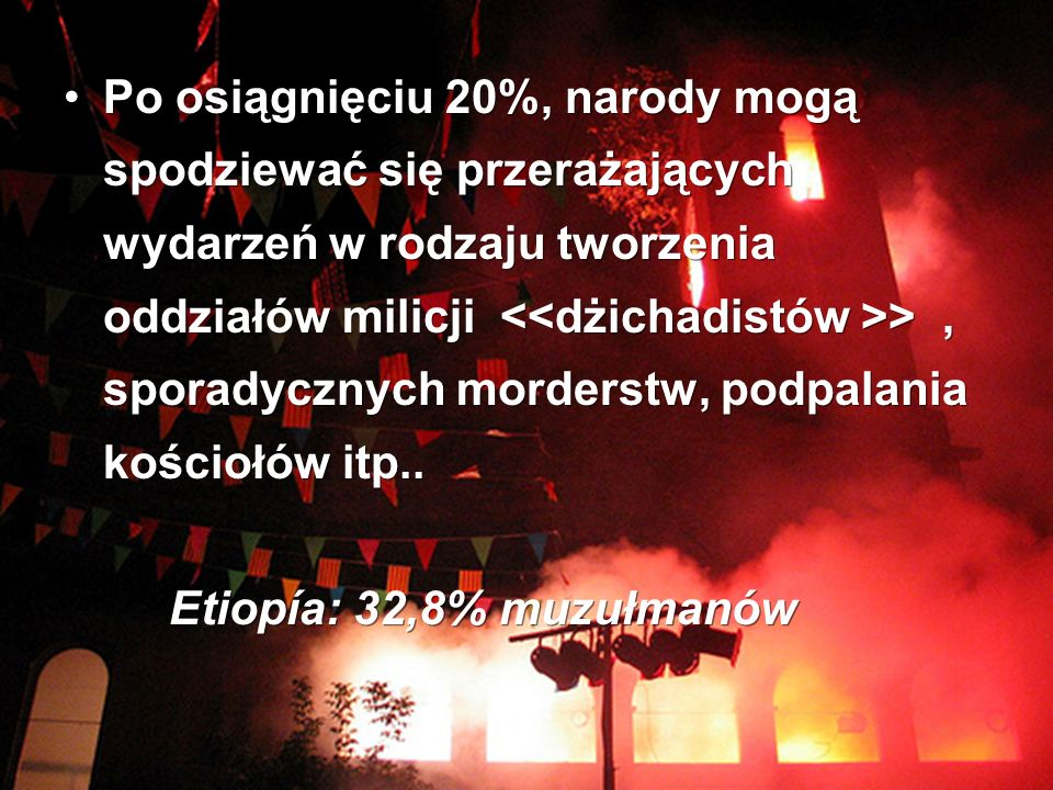 Po osiągnięciu 20%, narody mogą spodziewać się przerażających wydarzeń w rodzaju tworzenia oddziałów milicji >, sporadycznych morderstw, podpalania kościołów itp..