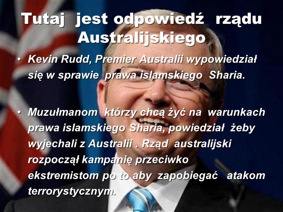 Tutaj jest odpowiedź rządu Australijskiego Kevin Rudd, Premier Australii wypowiedział się w sprawie prawa islamskiego Sharia. Muzułmanom którzy chcą ż