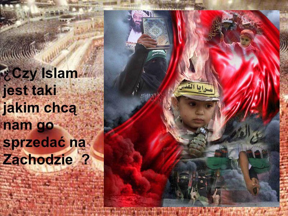 ¿Czy Islam jest taki jakim chcą nam go sprzedać na Zachodzie ?
