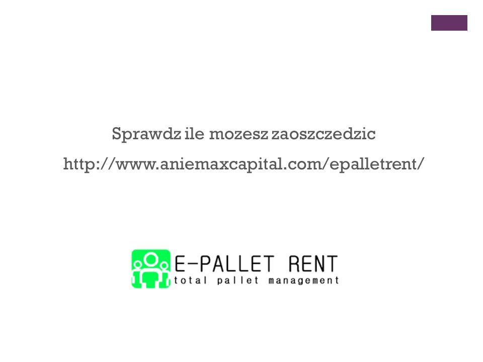 Sprawdz ile mozesz zaoszczedzic http://www.aniemaxcapital.com/epalletrent/