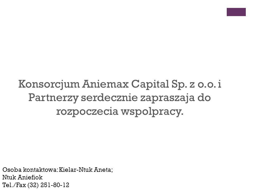 Konsorcjum Aniemax Capital Sp. z o.o. i Partnerzy serdecznie zapraszaja do rozpoczecia wspolpracy.