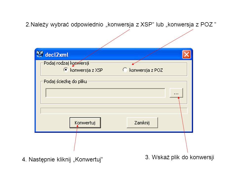 2.Należy wybrać odpowiednio konwersja z XSP lub konwersja z POZ 3.
