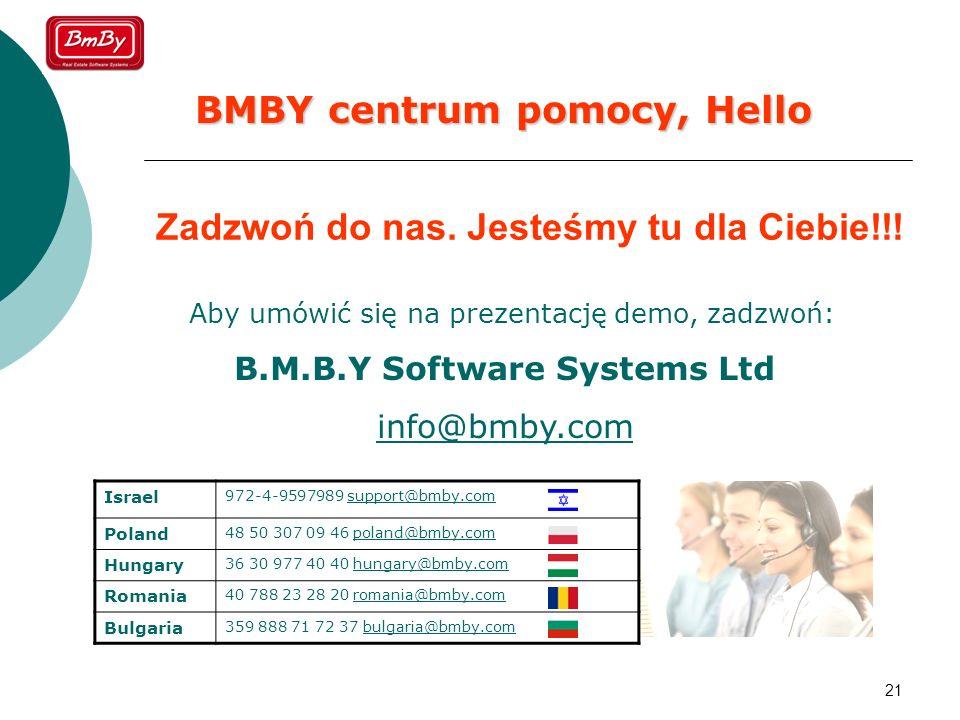 21 Zadzwoń do nas. Jesteśmy tu dla Ciebie!!! BMBY centrum pomocy, Hello Aby umówić się na prezentację demo, zadzwoń: B.M.B.Y Software Systems Ltd info