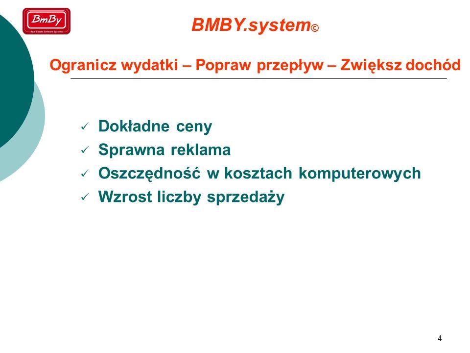 4 Dokładne ceny Sprawna reklama Oszczędność w kosztach komputerowych Wzrost liczby sprzedaży BMBY.system © Ogranicz wydatki – Popraw przepływ – Zwięks