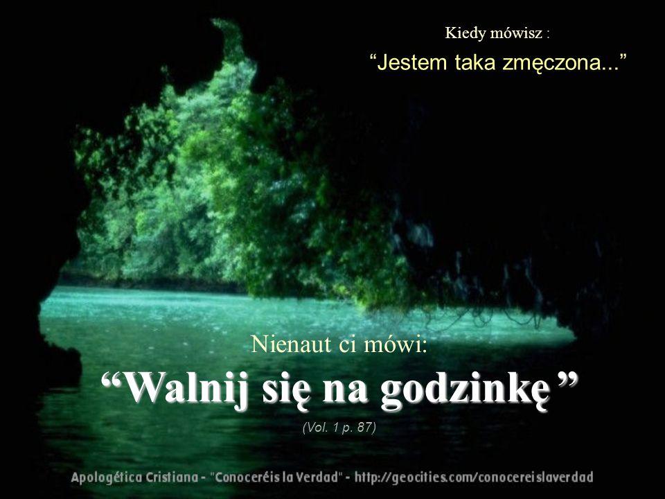 Kiedy mówisz: Nikt mnie nie kocha, tak naprawdę... Nienaut mówi: E tamE tam (Vol. 1 p.45)