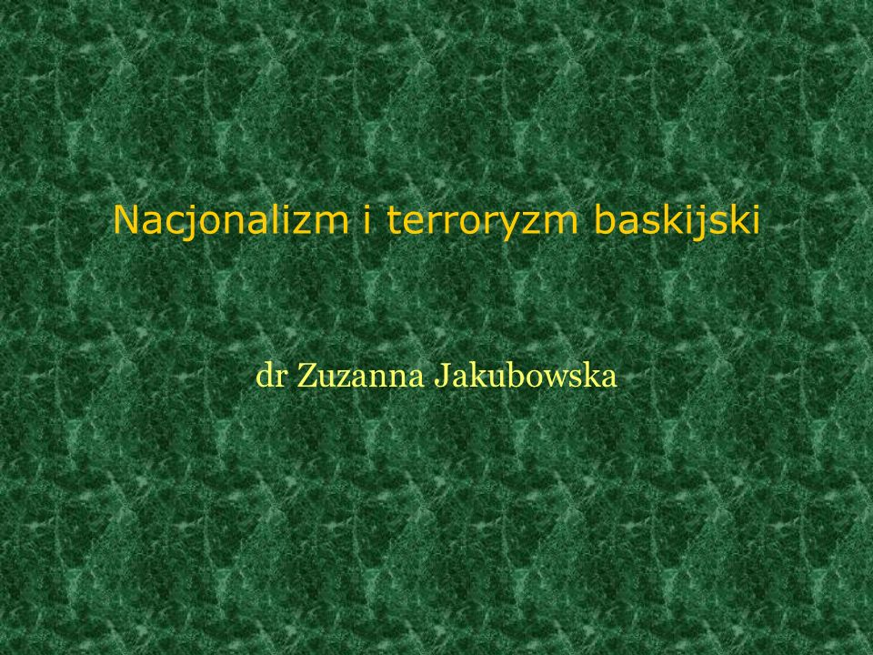 Nacjonalizm i terroryzm baskijski dr Zuzanna Jakubowska