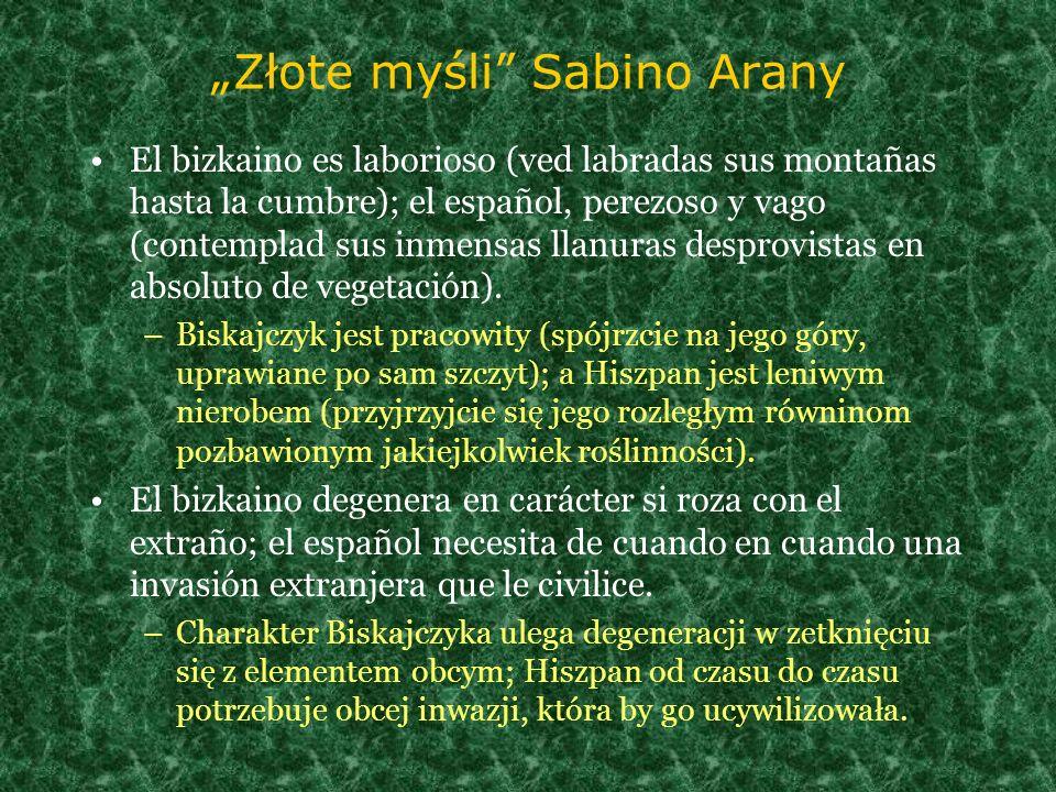 Złote myśli Sabino Arany El bizkaino es laborioso (ved labradas sus montañas hasta la cumbre); el español, perezoso y vago (contemplad sus inmensas ll