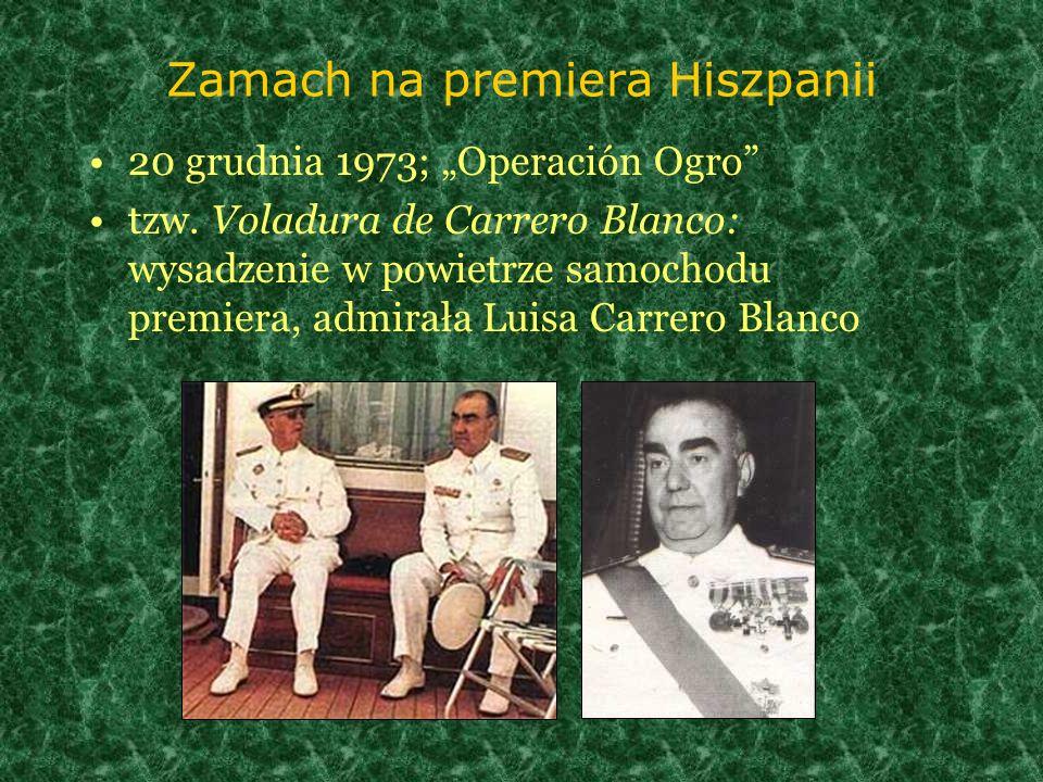 Zamach na premiera Hiszpanii 20 grudnia 1973; Operación Ogro tzw. Voladura de Carrero Blanco: wysadzenie w powietrze samochodu premiera, admirała Luis