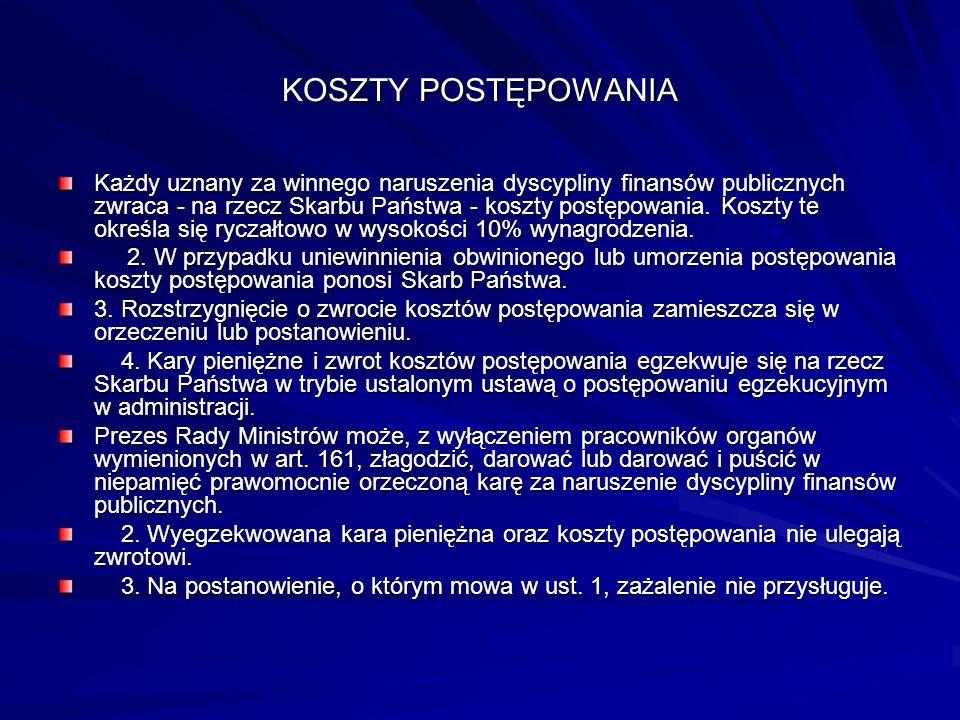 KOSZTY POSTĘPOWANIA Każdy uznany za winnego naruszenia dyscypliny finansów publicznych zwraca - na rzecz Skarbu Państwa - koszty postępowania. Koszty