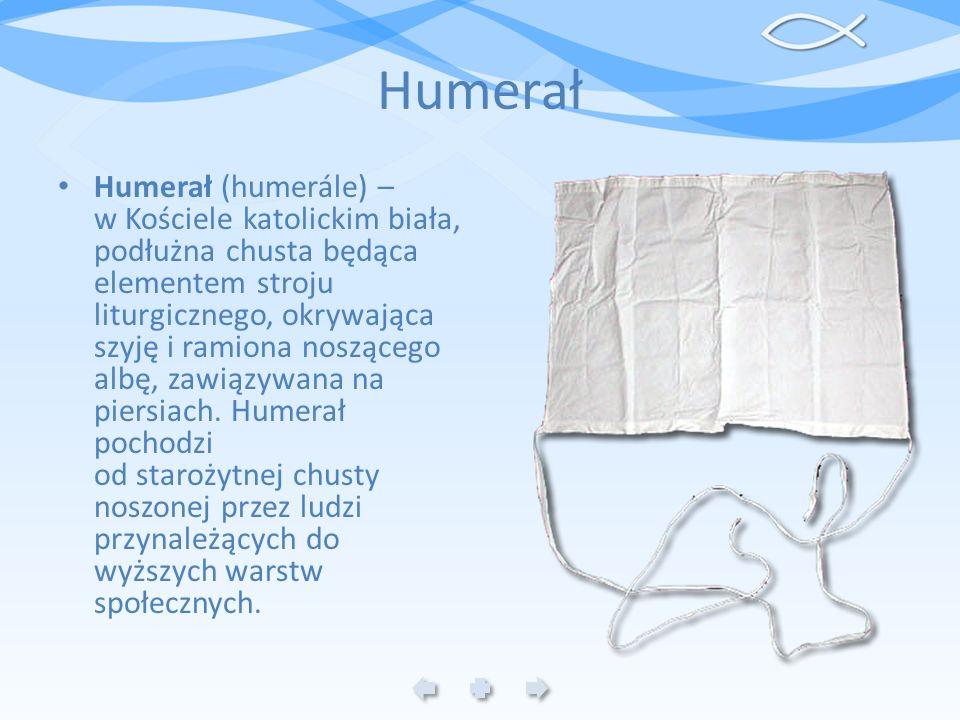Humerał Humerał (humerále) – w Kościele katolickim biała, podłużna chusta będąca elementem stroju liturgicznego, okrywająca szyję i ramiona noszącego
