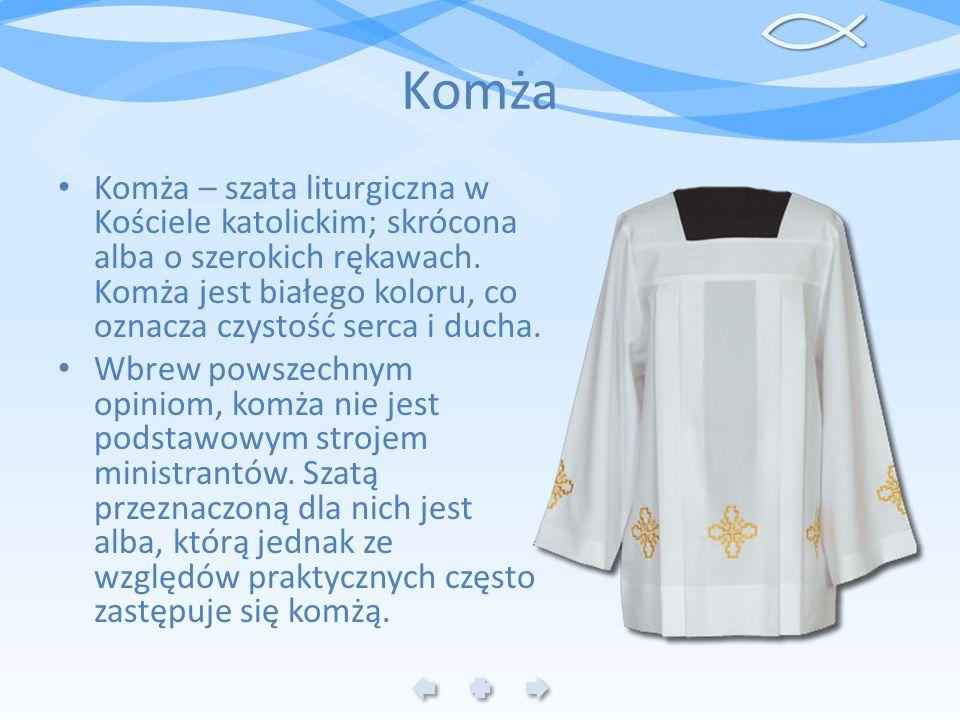 Komża Komża – szata liturgiczna w Kościele katolickim; skrócona alba o szerokich rękawach. Komża jest białego koloru, co oznacza czystość serca i duch
